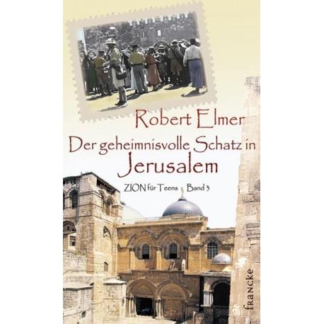 Der geheimnisvolle Schatz in Jerusalem - Zion für Teens - Bd.3