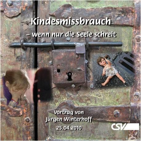Kindesmissbrauch - wenn nur die Seele schreit (Vortrag auf CD)