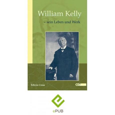 William Kelly - sein Leben und Werk (E-Book)