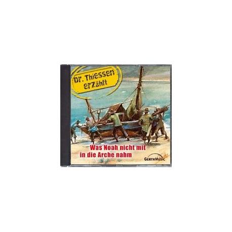 Was Noah nicht mit in die Arche nahm - Dr. Thiessen erzählt - CD