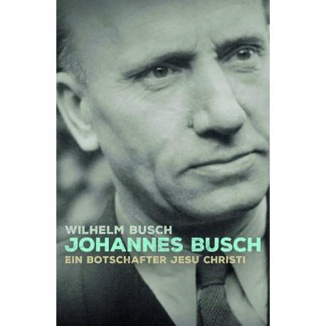Johannes Busch - Ein Botschafter Jesu Christi