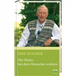 Uwe Holmer - der Mann, bei dem Honecker wohnte