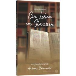 Ein Leben im Glauben - Aus dem Leben von Andreas Steinmeister